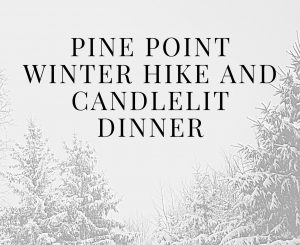 Pine Point Winter Hike and Candlelit Dinner
